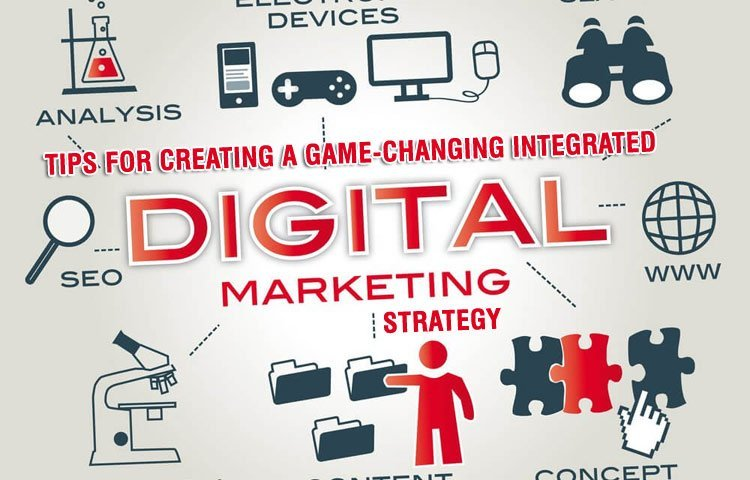 Tips for creating a game-changing integrated digital marketing strategy